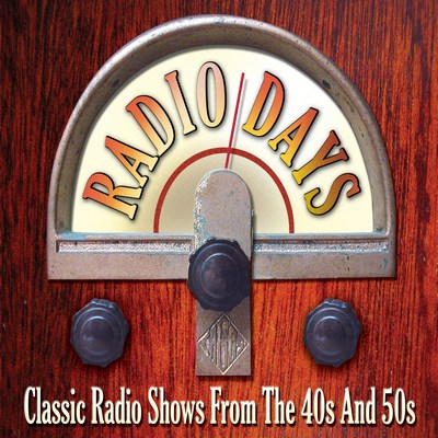 Radio Days: Classic Radio Shows From The 40s And 50s